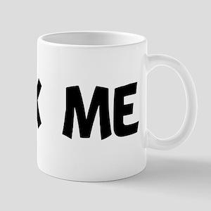 fuck me Mug