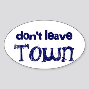 """""""Don't Leave Town"""" Oval Sticker"""