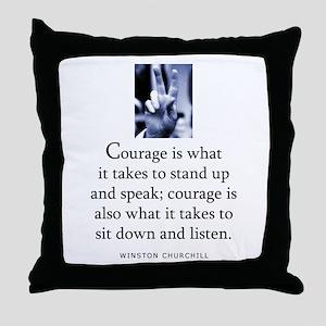 Takes courage Throw Pillow