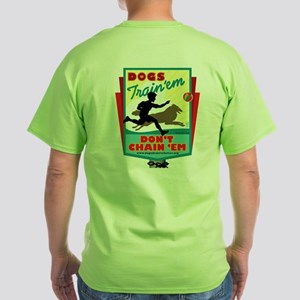 Dogs: Train 'em, Don't Chain Green T-Shirt