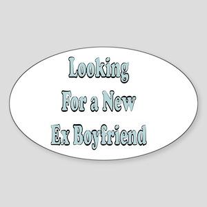 LOOKING FOR A NEW EX BOYFRIEN Oval Sticker