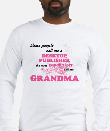 Some call me a Desktop Publish Long Sleeve T-Shirt