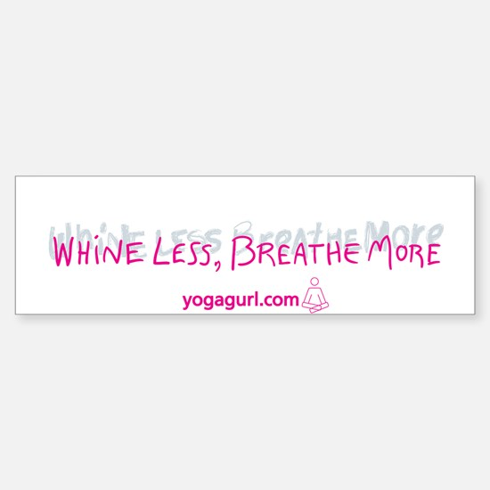 Whine Less Breathe More Bumper Bumper Stickers
