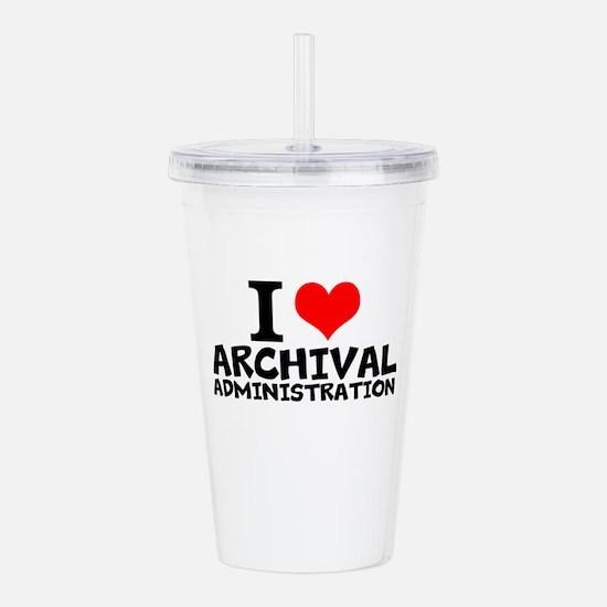 I Love Archival Administration Acrylic Double-wall