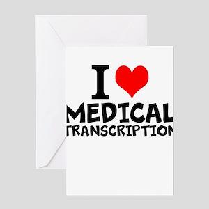 I Love Medical Transcription Greeting Cards