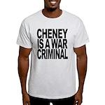 Cheney Is A War Criminal Light T-Shirt