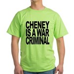 Cheney Is A War Criminal Green T-Shirt