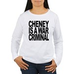 Cheney Is A War Criminal Women's Long Sleeve T-Shi