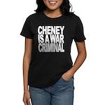 Cheney Is A War Criminal Women's Dark T-Shirt