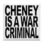 Cheney Is A War Criminal Tile Coaster