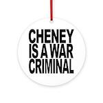 Cheney Is A War Criminal Ornament (Round)