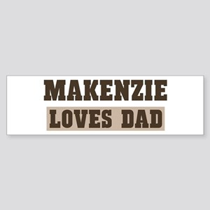 Makenzie loves dad Bumper Sticker