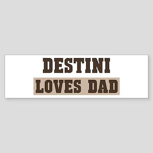 Destini loves dad Bumper Sticker