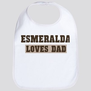 Esmeralda loves dad Bib