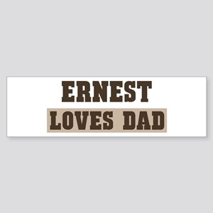 Ernest loves dad Bumper Sticker