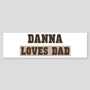 Danna loves dad Bumper Sticker