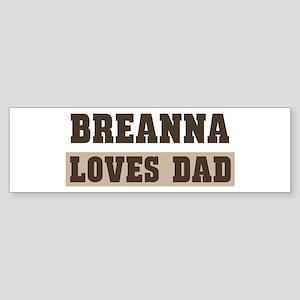 Breanna loves dad Bumper Sticker