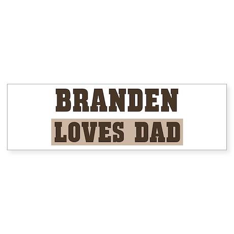 Branden loves dad Bumper Sticker
