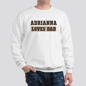 Adrianna loves dad Sweatshirt