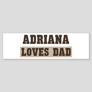 Adriana loves dad Bumper Sticker