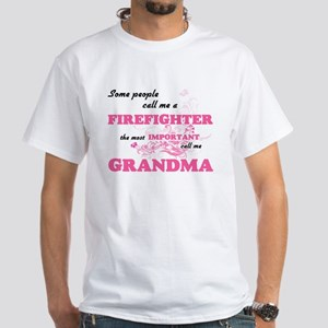 Some call me a Firefighter, the most impor T-Shirt