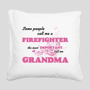 Some call me a Firefighter, t Square Canvas Pillow