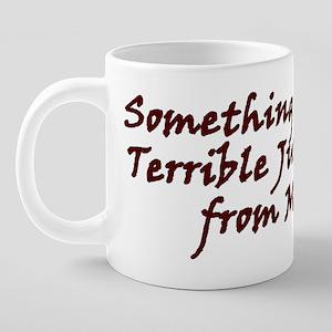 dark_terrible_mug 20 oz Ceramic Mega Mug