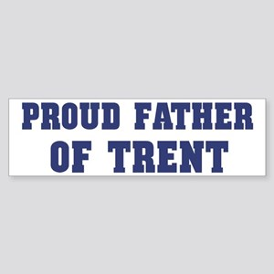 Proud Father of Trent Bumper Sticker
