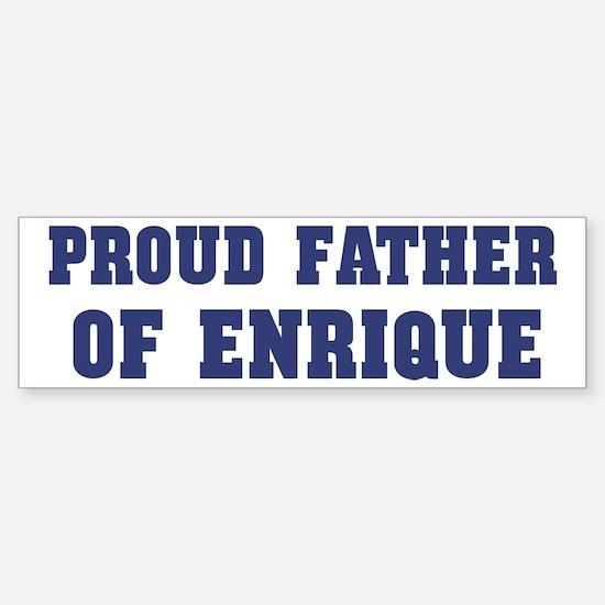 Proud Father of Enrique Bumper Bumper Stickers