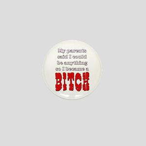 My parent said... BITCH Mini Button