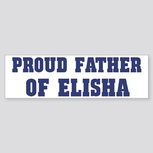Proud Father of Elisha Bumper Sticker