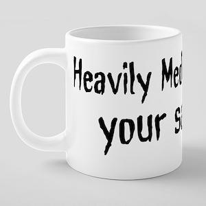 heavily medicated 20 oz Ceramic Mega Mug