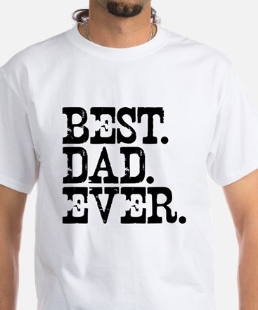 Best Dad Ever White T-Shirt