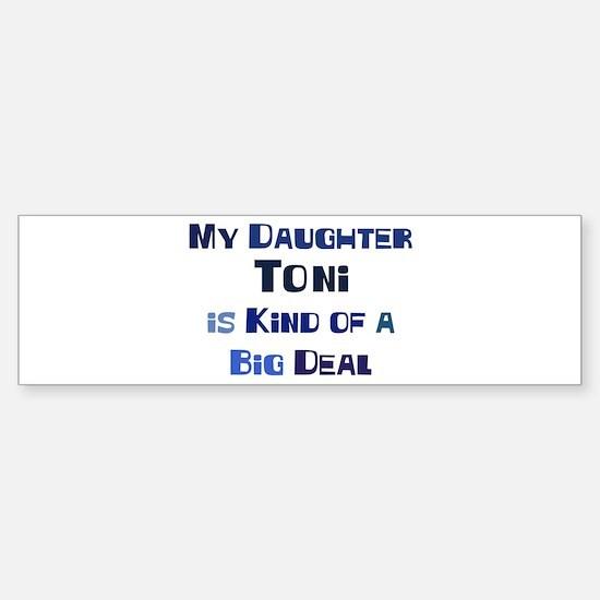 My Daughter Toni Bumper Bumper Bumper Sticker