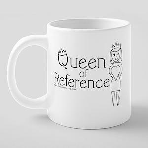 18 Queen of Reference Mug.p 20 oz Ceramic Mega Mug