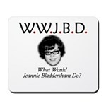 What Would Jeannie Bladdersha Mousepad