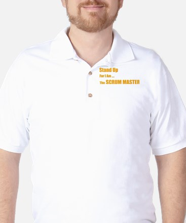 Stand for the scrum master Golf Shirt