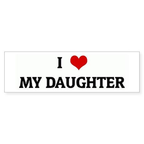 I Love MY DAUGHTER Bumper Bumper Sticker by heartlove
