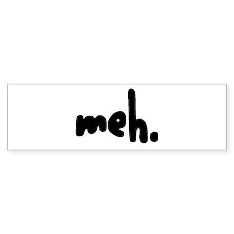 'meh.' Bumper Sticker