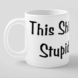 1_stupidshirt01a 20 oz Ceramic Mega Mug