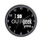 I so Out-geek you Wall Clock