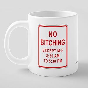 2-no bitching except M-F 9- 20 oz Ceramic Mega Mug
