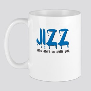 Jizz - this ain't hair gel Mug