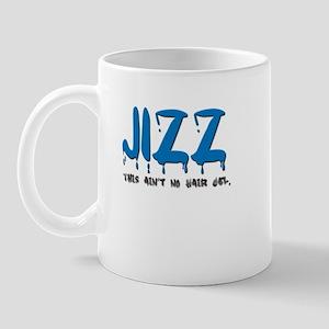 Jizz - this ain't hair gel Mug