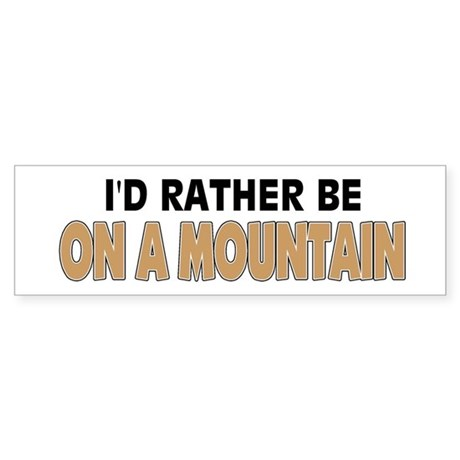 I'd Rather Be On A Mountain Bumper Sticker