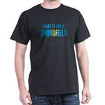 I Want To Live In Springfield Dark T-Shirt