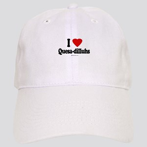 I Love Quesa-dilluhs ~ Cap