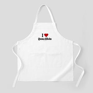 I Love Quesa-dilluhs ~  BBQ Apron