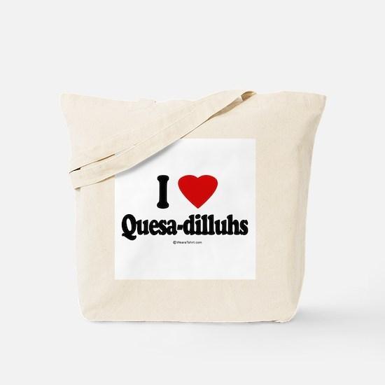 I Love Quesa-dilluhs ~  Tote Bag