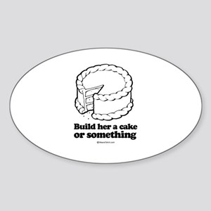 Build her a cake or something ~ Oval Sticker